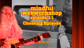 Mindful Webworkshop Episode #11