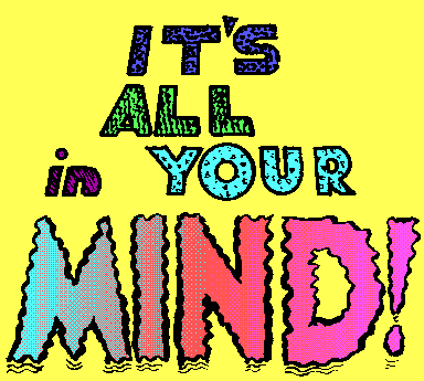 It's All in Your MIND!