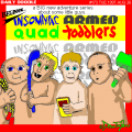 Introducing the Insomniac Armed Quad Toddlers