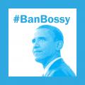 #BanBossyObama