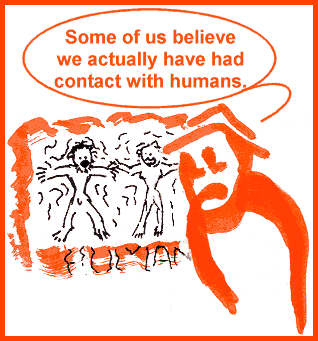 Some of us believe we actually have had contact with humans.