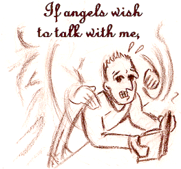 If angels wish to talk with me,