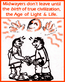 Midwayers don't leave until the -birth- of true civilization, the Age of Light & Life.